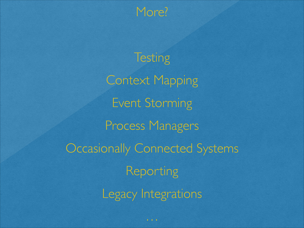 More?  ! Testing  Context Mapping  Event ...
