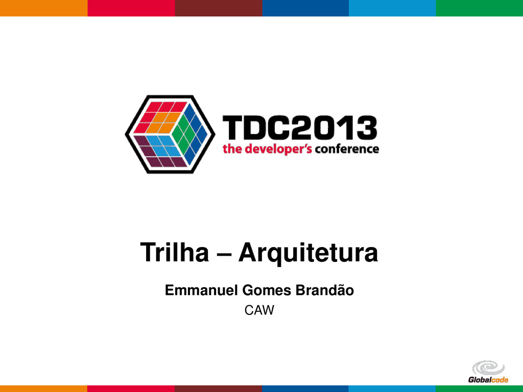 Globalcode – Open4education Trilha – Arquitetur...