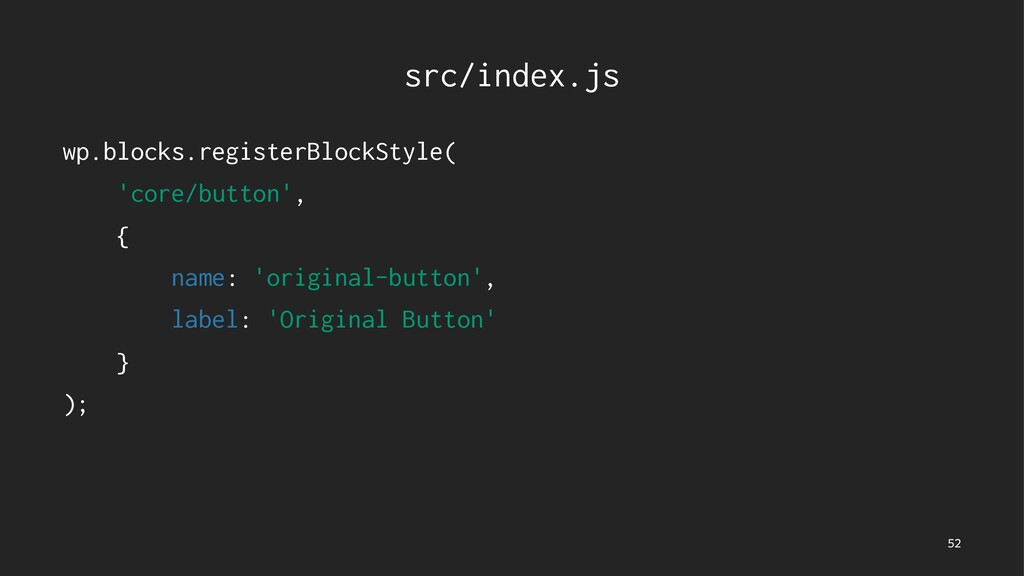 src/index.js wp.blocks.registerBlockStyle( 'cor...