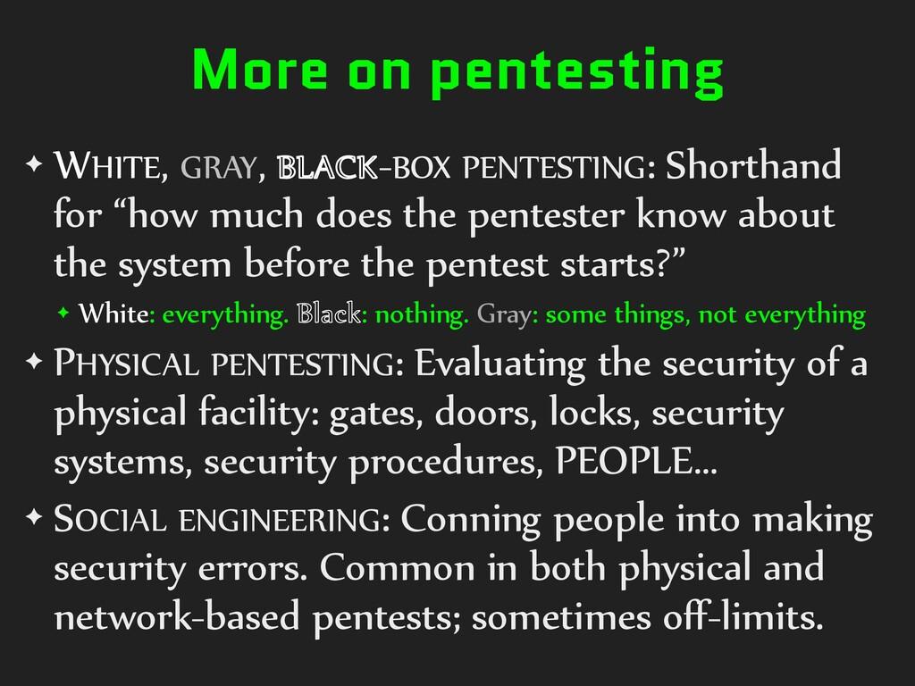 More on pentesting ✦ WHITE, GRAY, BLACK-BOX PEN...
