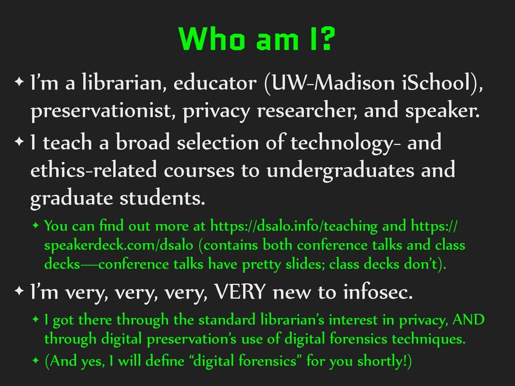 Who am I? ✦ I'm a librarian, educator (UW-Madis...