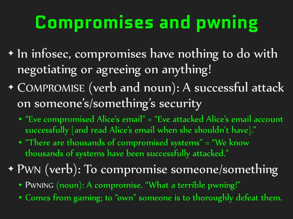Compromises and pwning ✦ In infosec, compromise...