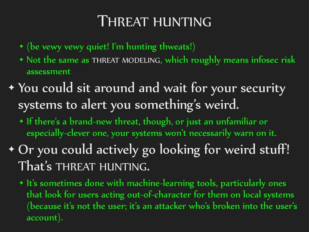 THREAT HUNTING ✦ (be vewy vewy quiet! I'm hunti...