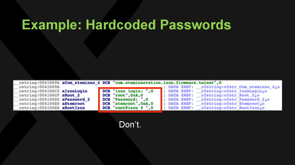 Example: Hardcoded Passwords Don't.