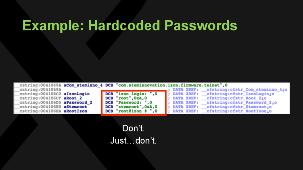 Example: Hardcoded Passwords Don't. Just…don't.