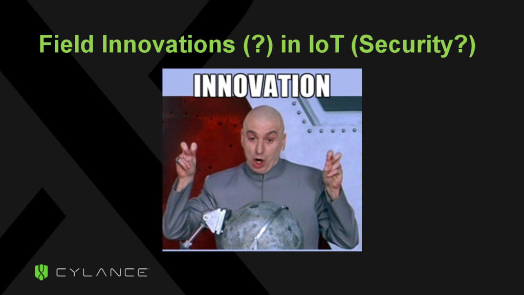 Field Innovations (?) in IoT (Security?)