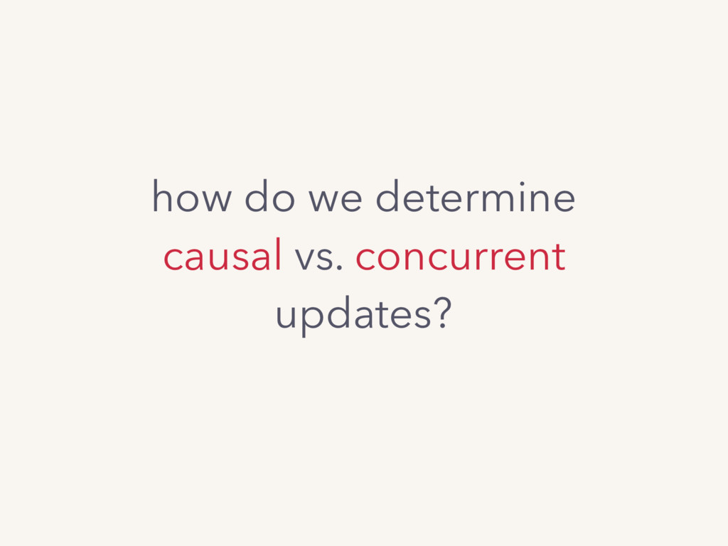 how do we determine causal vs. concurrent updat...