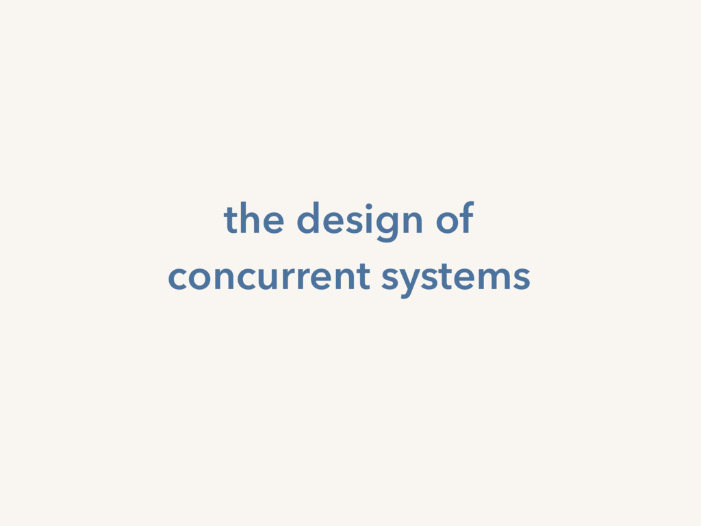 the design of concurrent systems