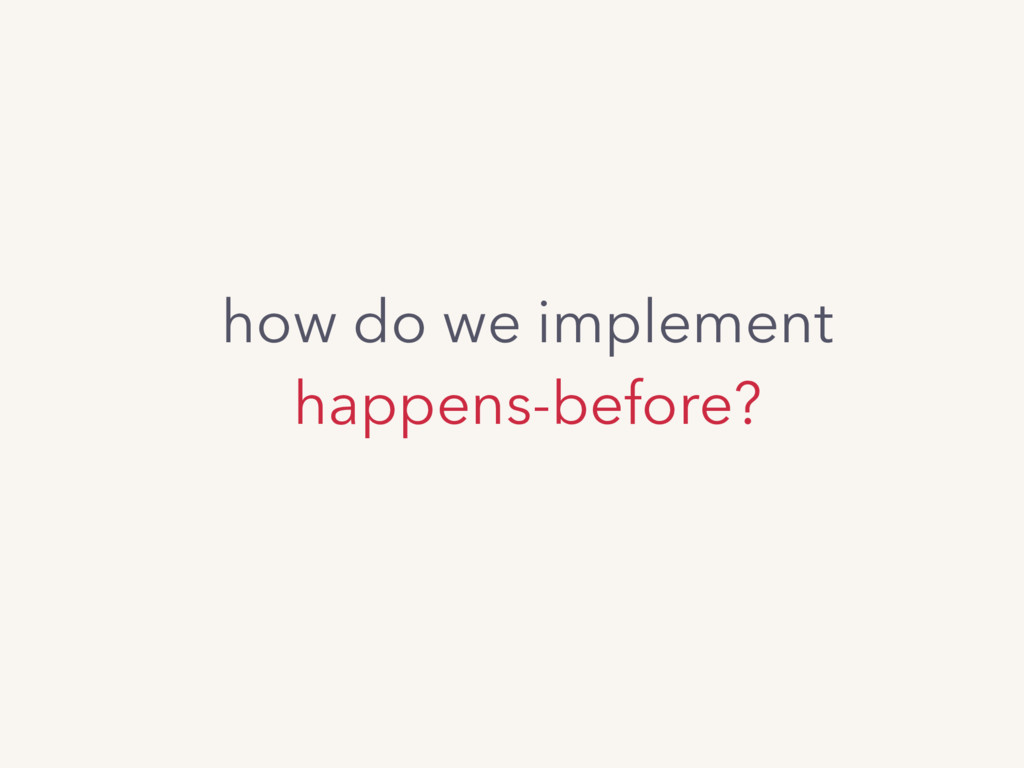 how do we implement happens-before?
