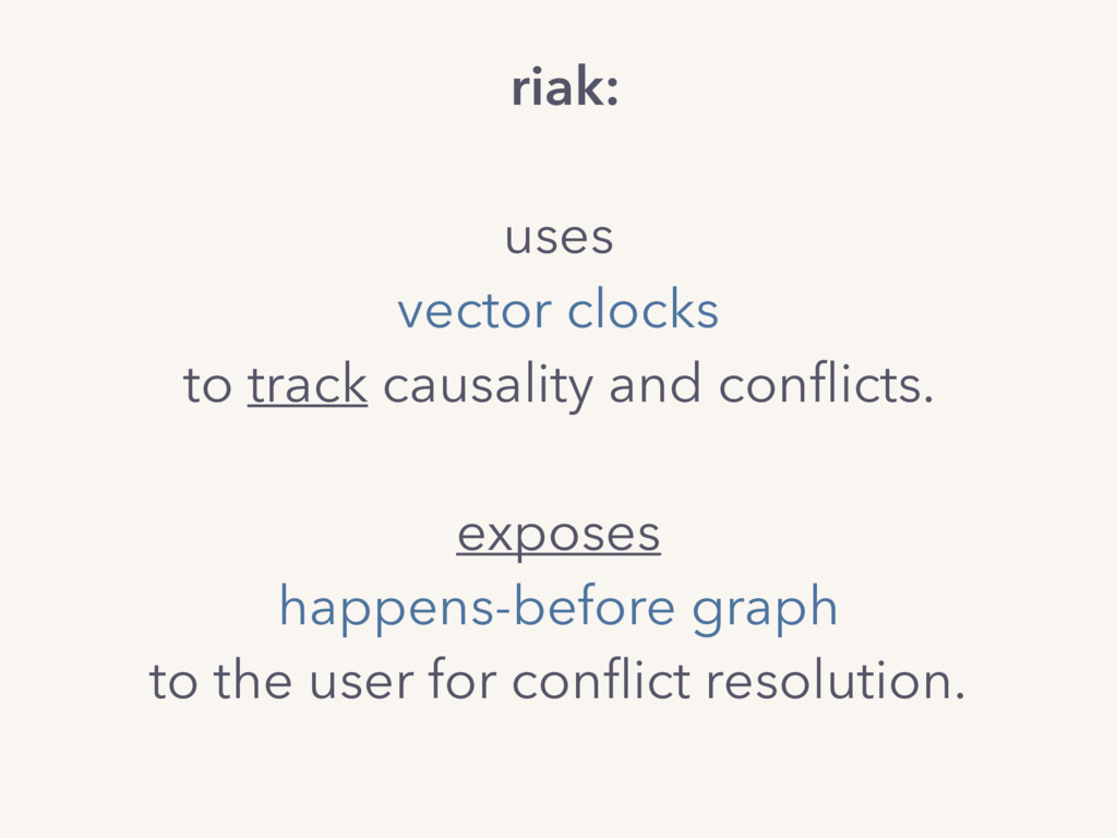 riak: uses vector clocks to track causality and...