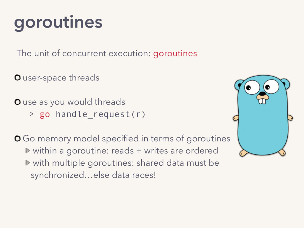 The unit of concurrent execution: goroutines us...