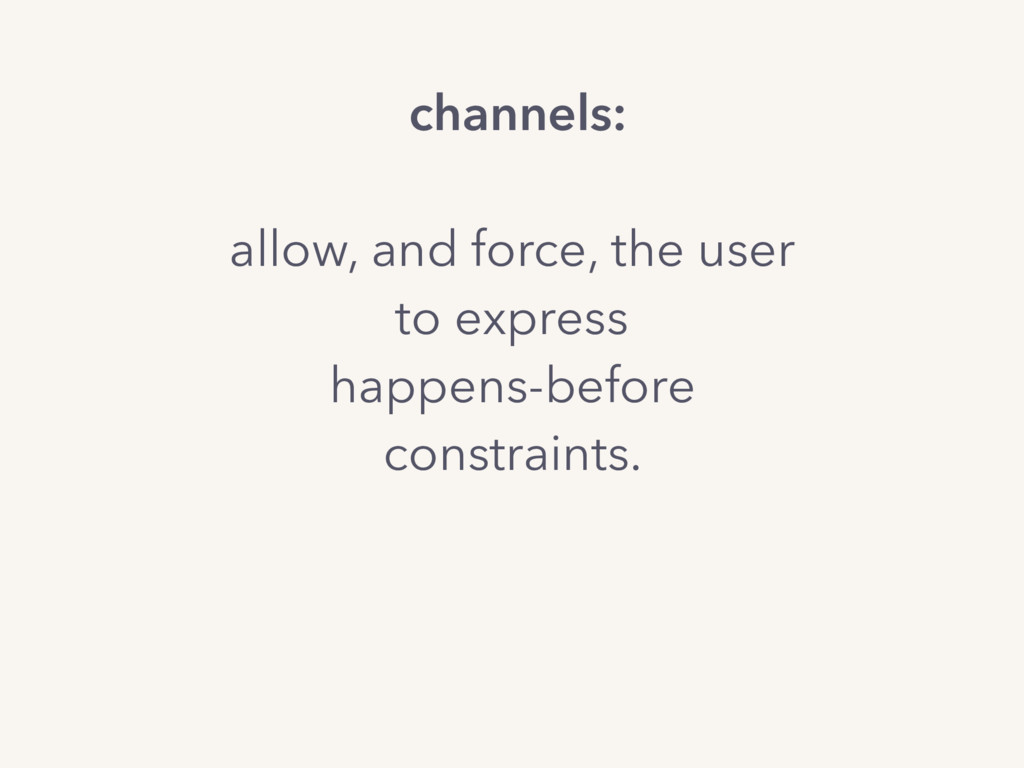 channels: allow, and force, the user to express...