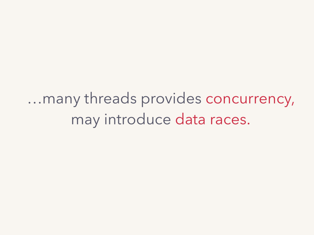 …many threads provides concurrency, may introdu...