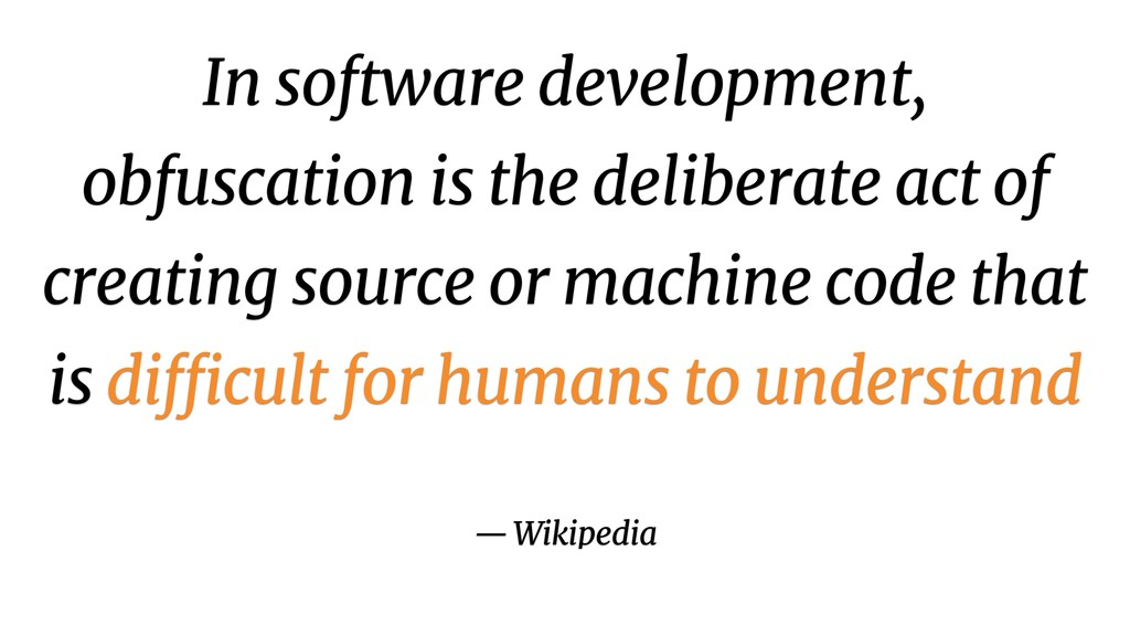 In software development, obfuscation is the del...