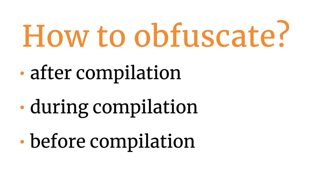 How to obfuscate? • after compilation • during ...