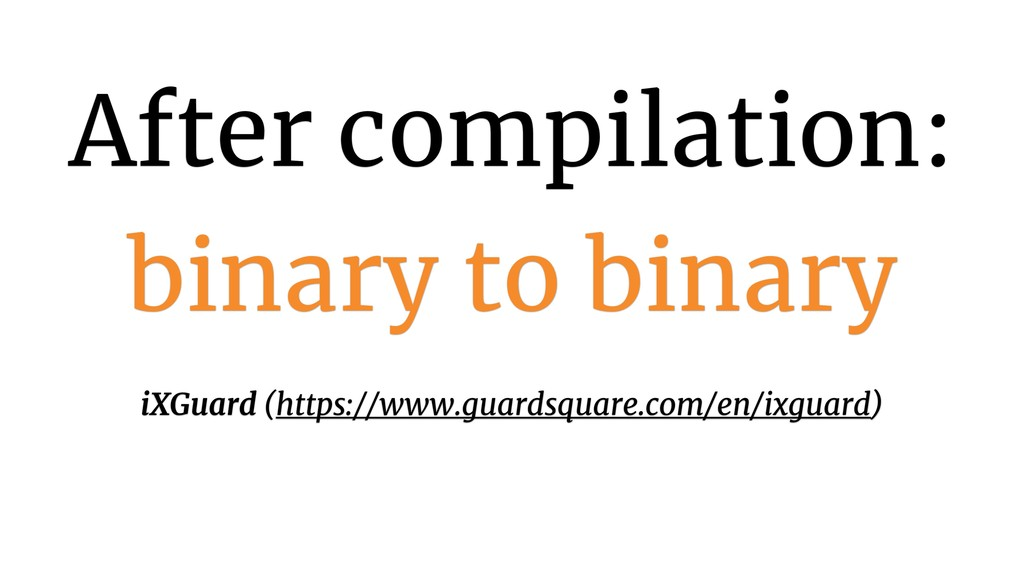 After compilation: binary to binary iXGuard (ht...