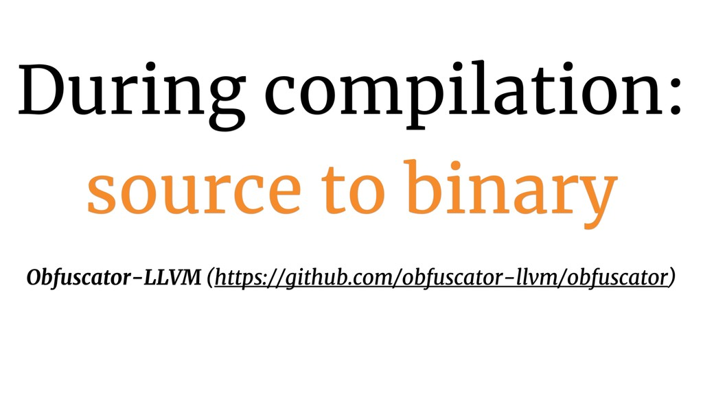 During compilation: source to binary Obfuscator...