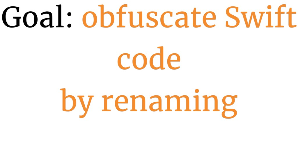 Goal: obfuscate Swift code 