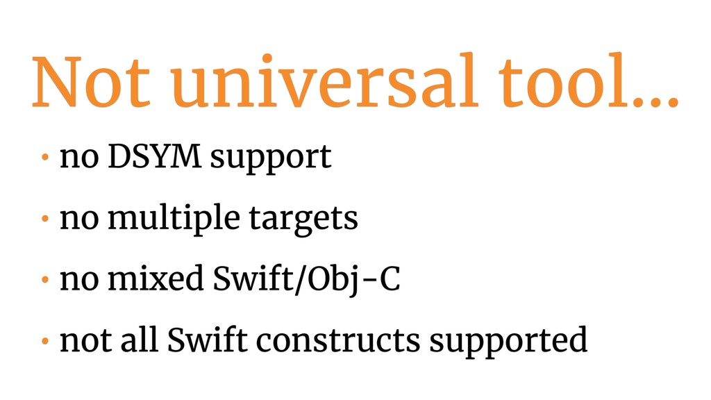 Not universal tool… • no DSYM support • no mult...