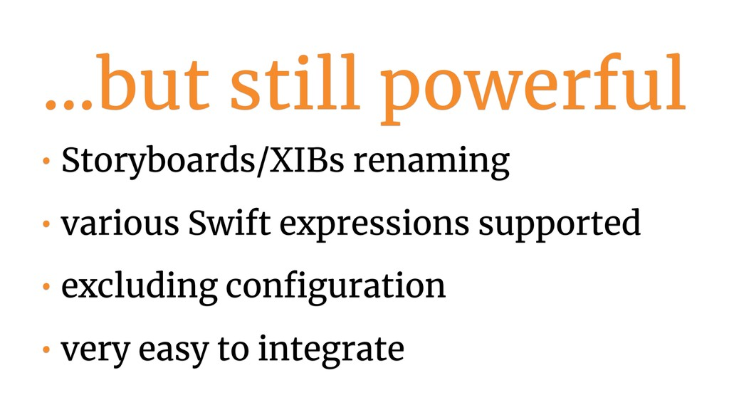 …but still powerful • Storyboards/XIBs renaming...