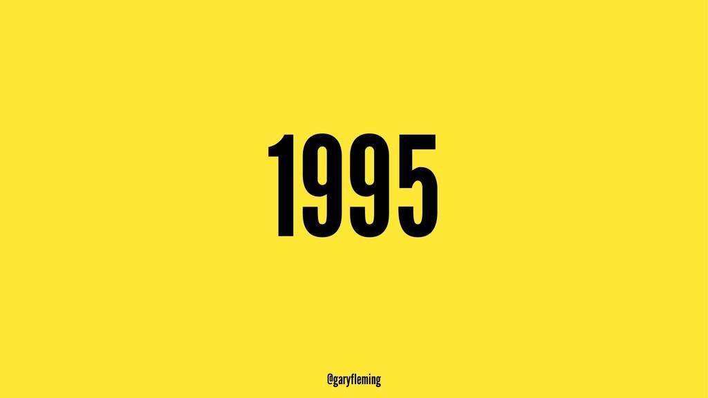1995 @garyfleming