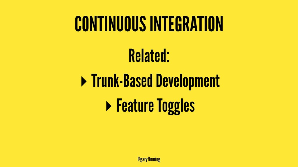 CONTINUOUS INTEGRATION Related: ▸ Trunk-Based D...
