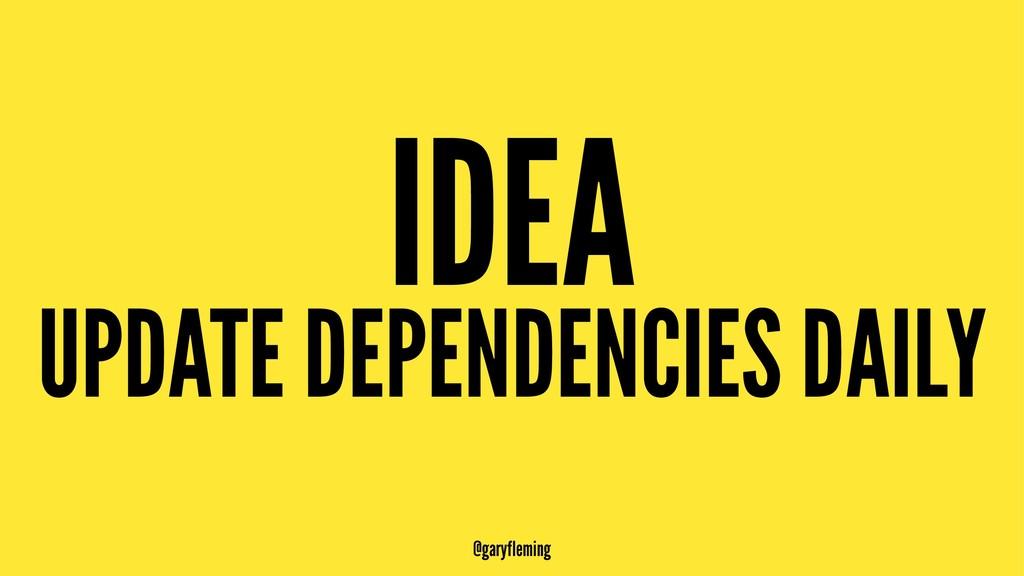 IDEA UPDATE DEPENDENCIES DAILY @garyfleming