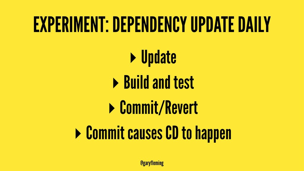 EXPERIMENT: DEPENDENCY UPDATE DAILY ▸ Update ▸ ...
