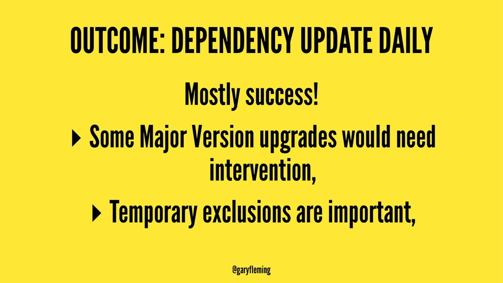 OUTCOME: DEPENDENCY UPDATE DAILY Mostly success...