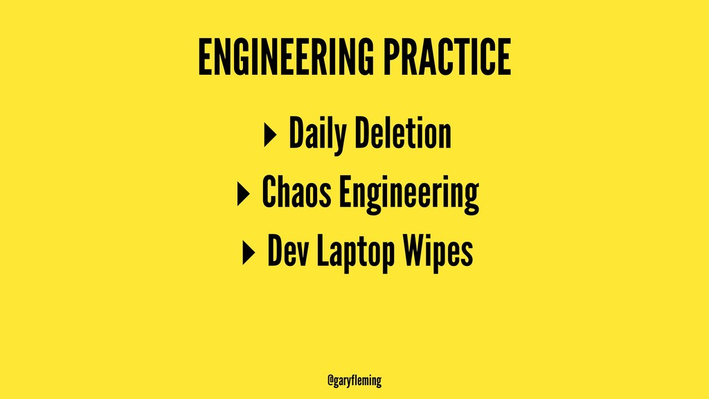 ENGINEERING PRACTICE ▸ Daily Deletion ▸ Chaos E...