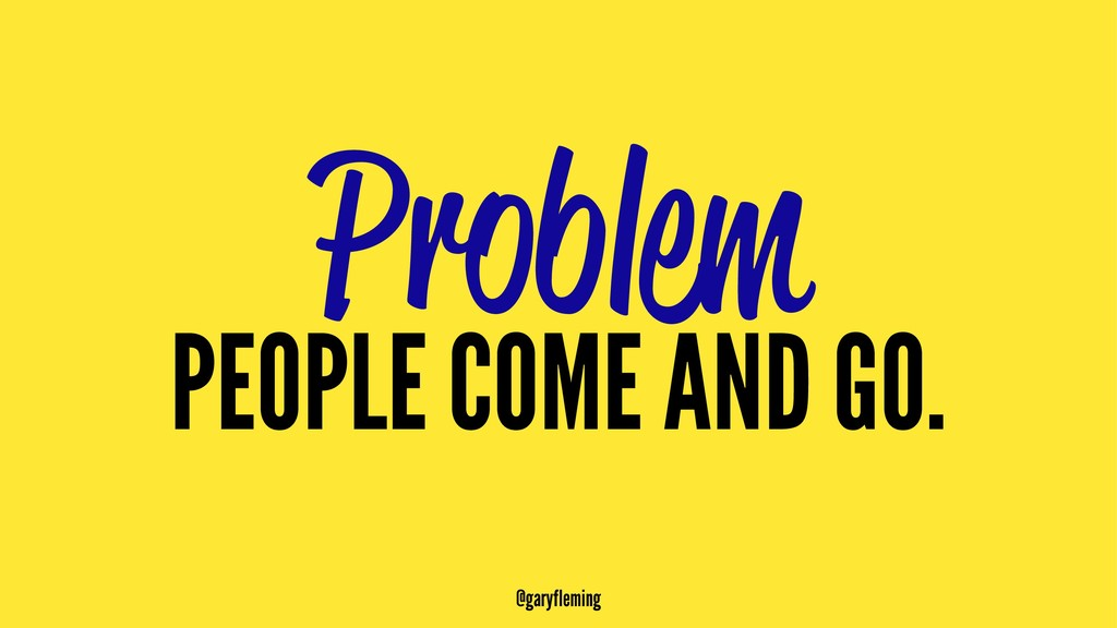 Problem PEOPLE COME AND GO. @garyfleming