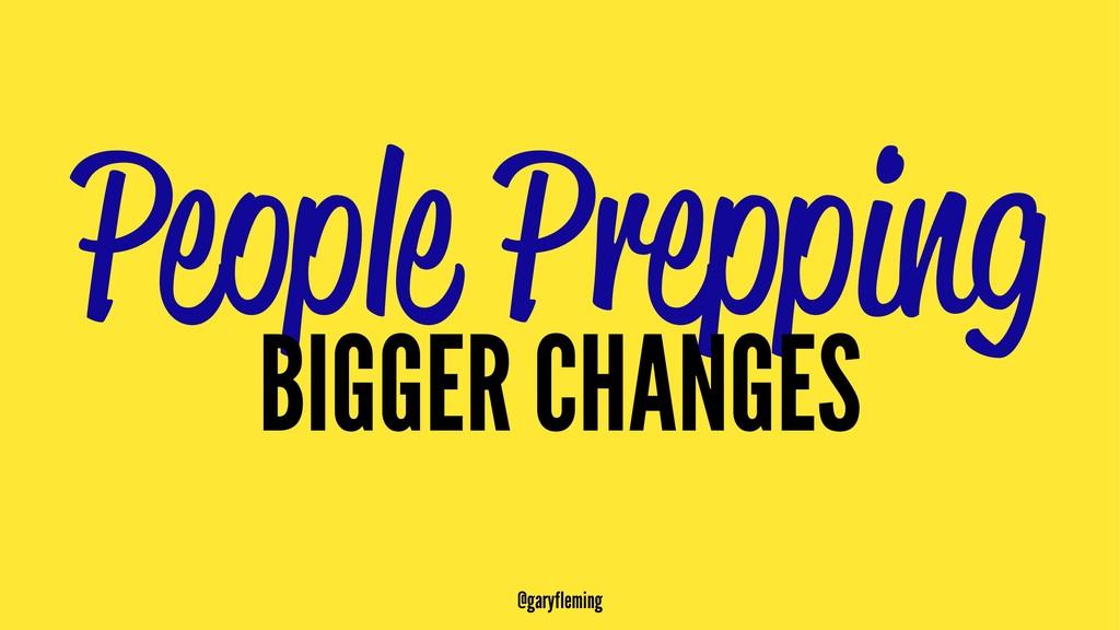 People Prepping BIGGER CHANGES @garyfleming