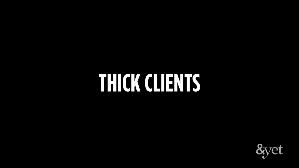THICK CLIENTS