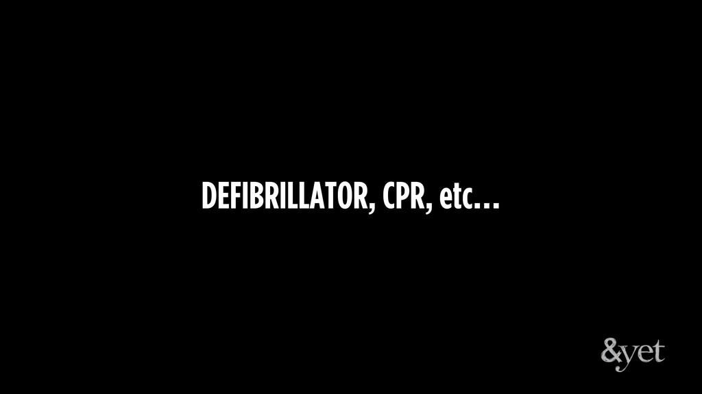 DEFIBRILLATOR, CPR, etc…