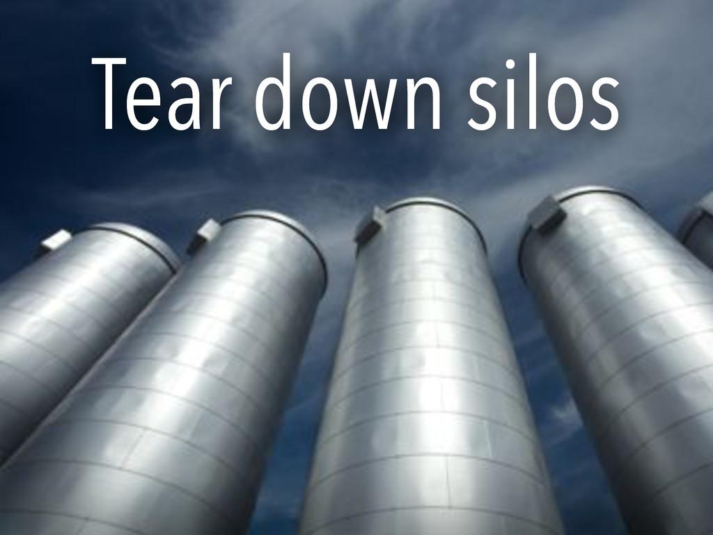 Tear down silos