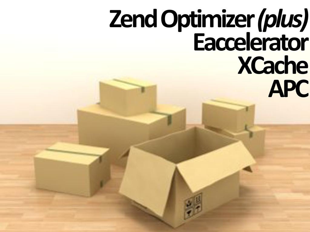 Zend#Optimizer#(plus) Eaccelerator XCache APC