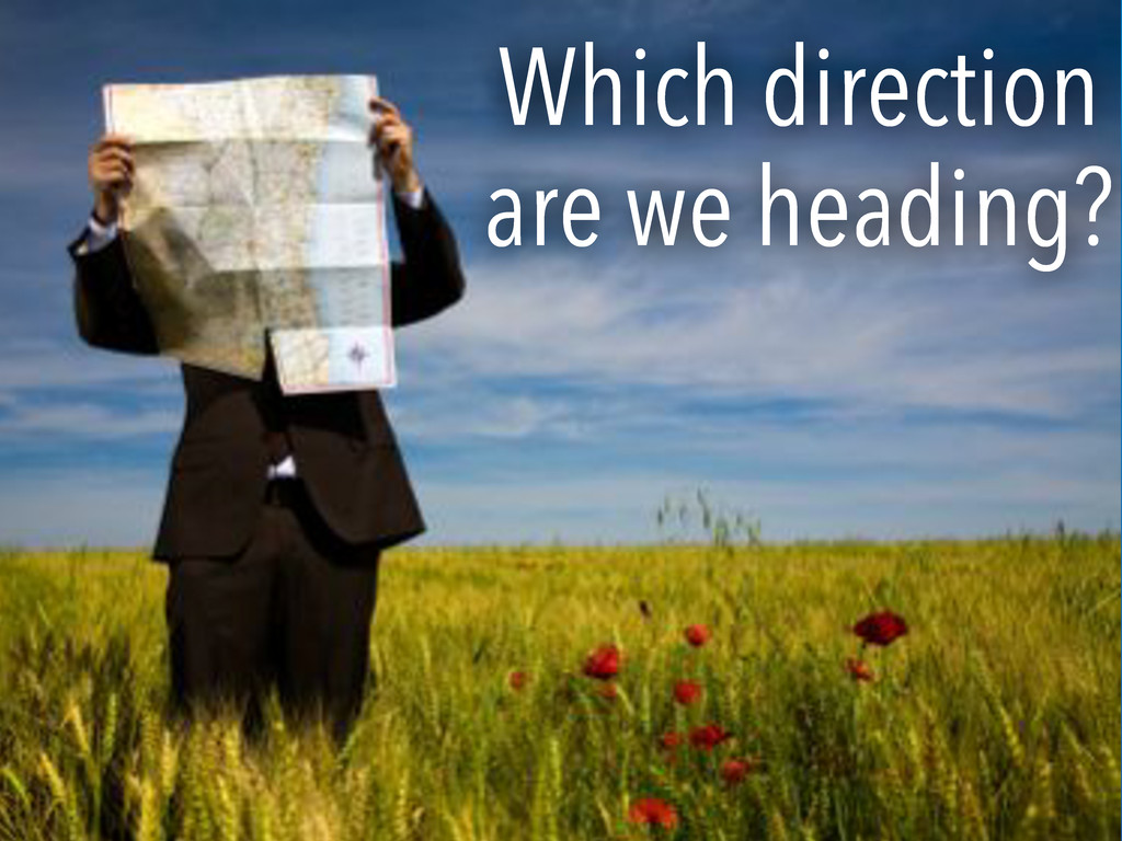 Which direction are we heading?