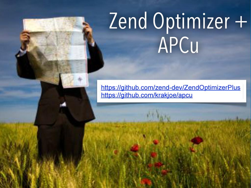 Zend Optimizer + APCu https://github.com/zend-d...