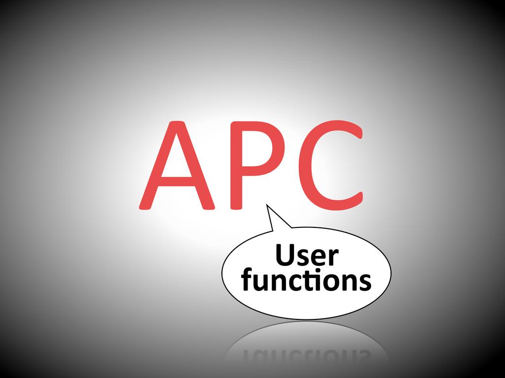APC User% func*ons