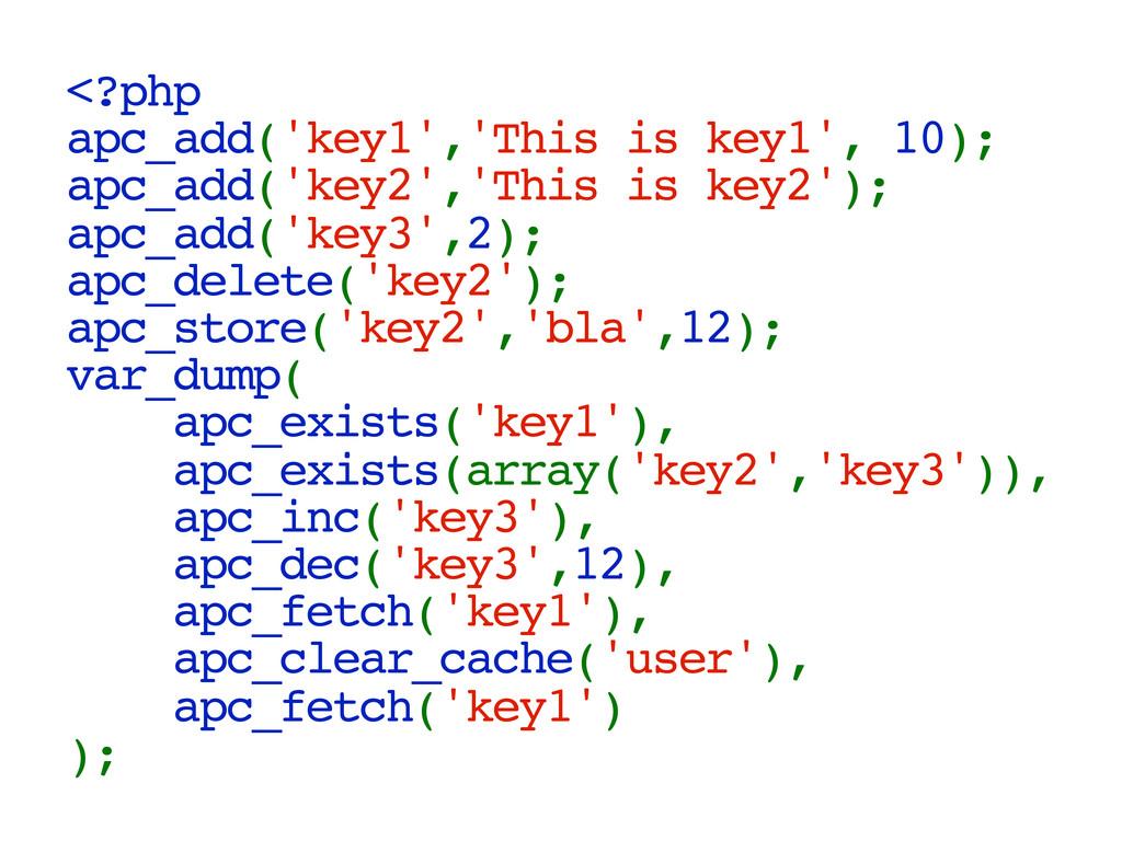 <?php apc_add('key1','This is key1', 10); apc_a...