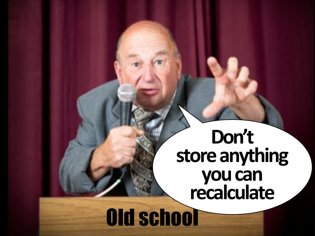 Old school Don't# store#anything# you#can# reca...