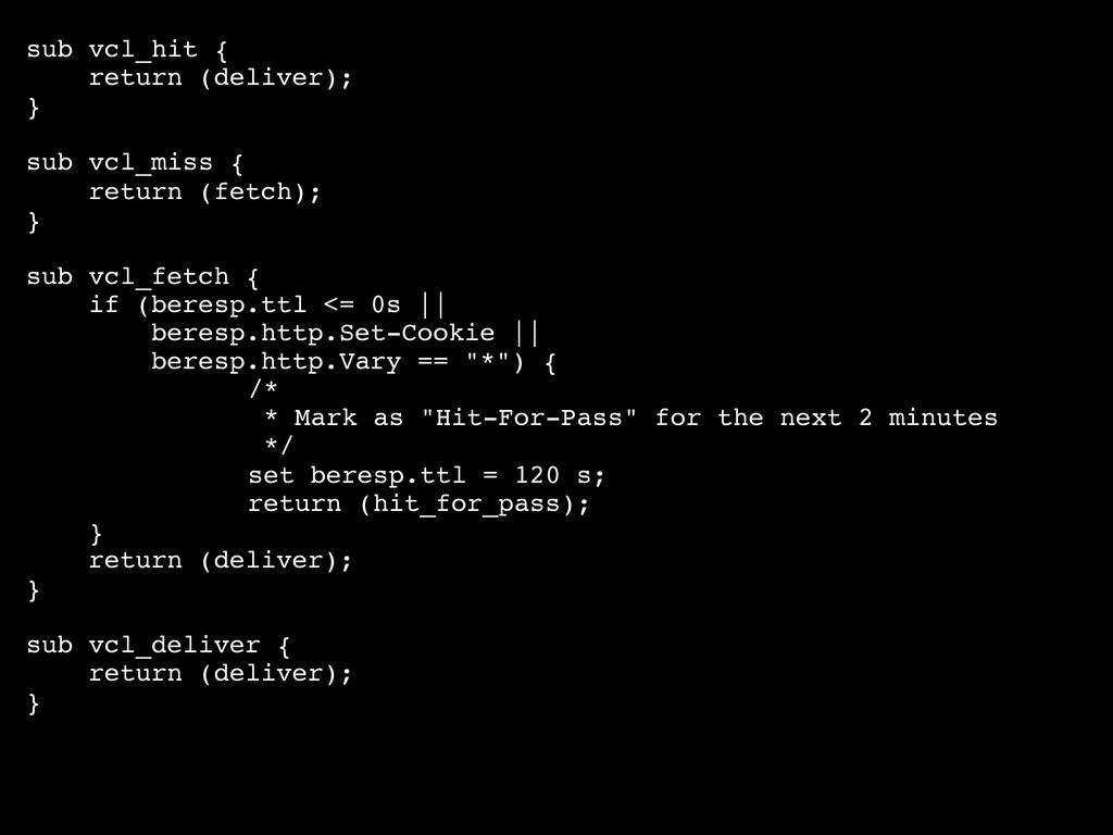 sub vcl_hit { return (deliver); } sub vcl_miss ...