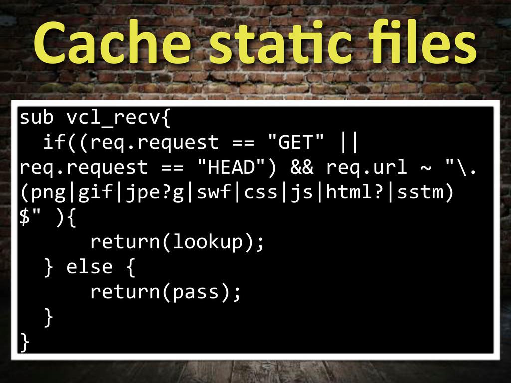 Cache,staWc,files sub*vcl_recv{ **if((req.reques...