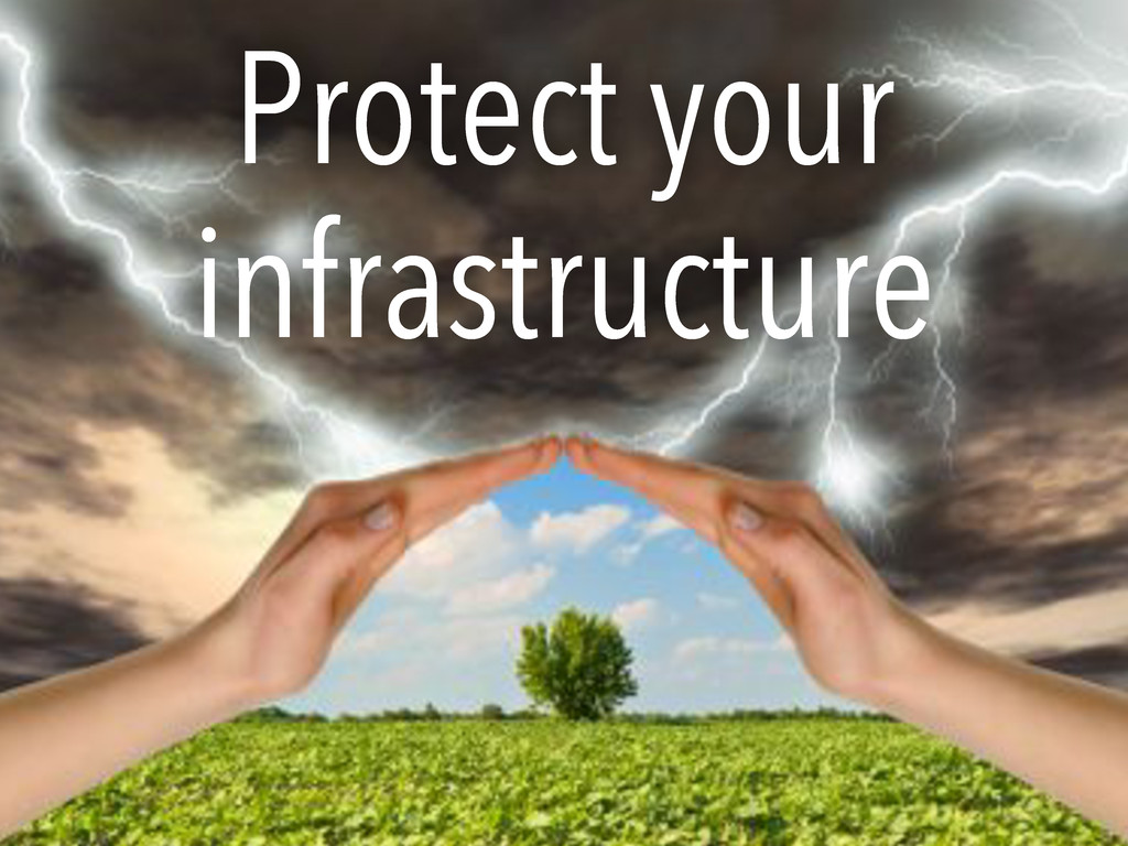 Protect your infrastructure