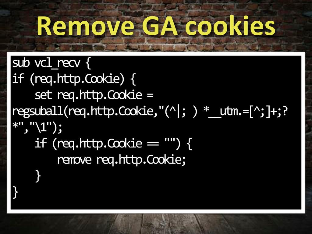 Remove,GA,cookies sub*vcl_recv*{ if*(req.http.C...