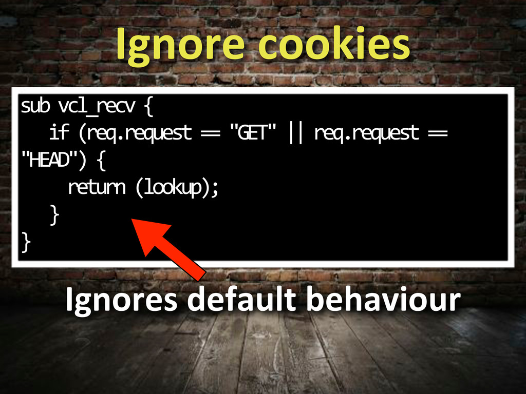 Ignore,cookies sub*vcl_recv*{ ***if*(req.reques...