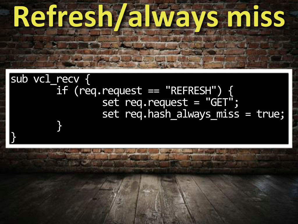"sub*vcl_recv*{ ********if*(req.request*==*""REFR..."