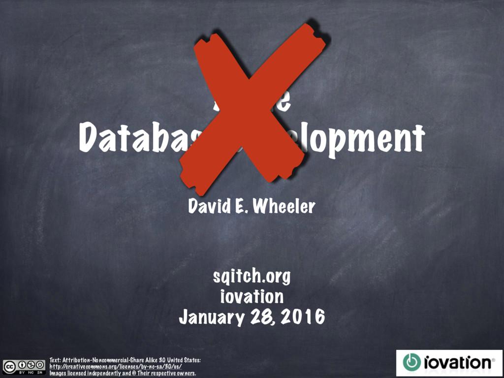 Agile Database Development David E. Wheeler Te...