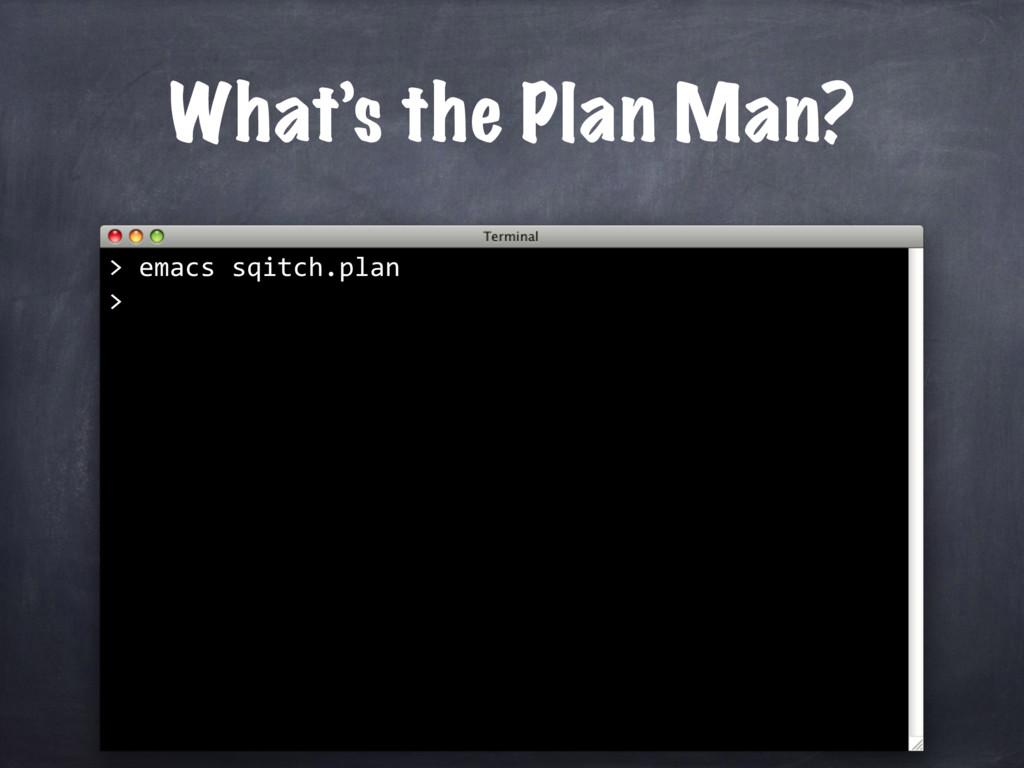 What's the Plan Man? emacs sqitch.plan > >