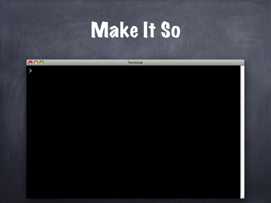 Make It So >